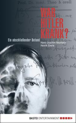 War Hitler krank? von Eberle,  Henrik, Neumann,  Hans-Joachim