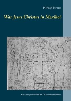 War Jesus Christus in Mexiko? von Peruzzi,  Pierluigi