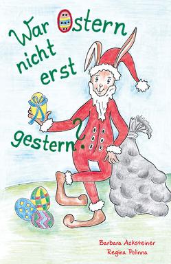 War Ostern nicht erst gestern von Acksteiner,  Barbara, Polinna,  Regina