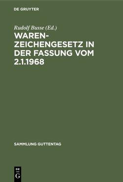 Warenzeichengesetz in der Fassung vom 2.1.1968 von Busse,  Rudolf