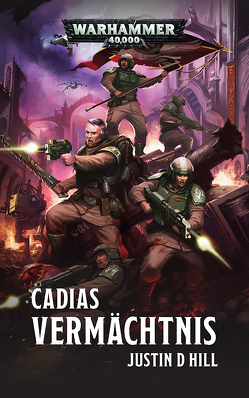 Warhammer 40.000 – Cadias Vermächtnis von Hill,  Justin D.