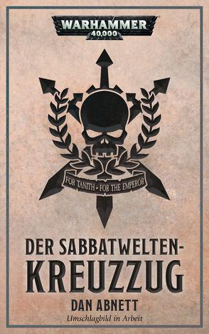 Warhammer 40.000 – Der Kreuzzug in den Sabbatwelten von Abnett,  Dan, Aharon,  Christine, Bearald,  Francesca, Dettlaff,  Marta, Roesner,  Tobias