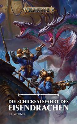 Warhammer Age of Sigmar – Die Schicksalsfahrt des Eisendrachens von Odenthal,  Horus W., Werner,  C.L.