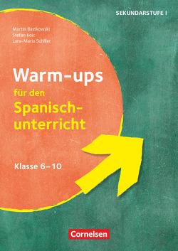 Warm-ups – Aufwärmübungen Fremdsprachen – Spanisch – Klasse 6-10 von Bastkowski,  Martin, Koic,  Stefan, Schiller,  Lara-Maria