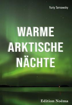 Warme arktische Nächte von Tarnawsky,  Yuriy, Weise,  Christian