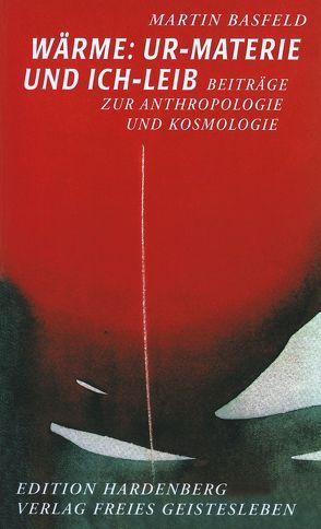 Wärme: Ur-Materie und Ich-Leib von Basfeld,  Martin