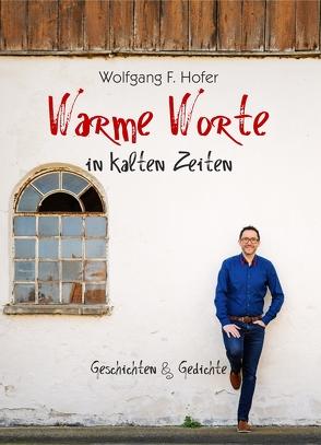 Warme Worte in kalten Zeiten von Aumüller,  Matthias, Hofer,  Susanne E., Hofer,  Wolfgang F., Krompaß,  Markus