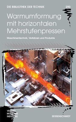 Warmumformung mit horizontalen Mehrstufenpressen von Huber,  Stephan, Messmer,  Günther