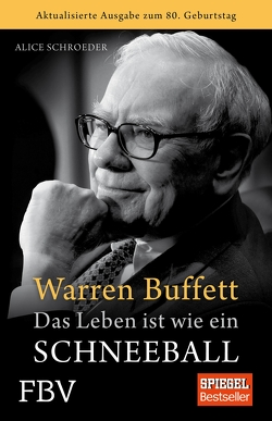 Warren Buffett – Das Leben ist wie ein Schneeball von Schroeder,  Alice