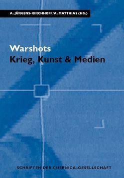 Warshots. Krieg, Kunst & Medien von Jürgens-Kirchhoff,  Annegret, Matthias,  Agnes