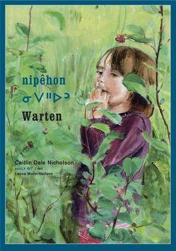 nipêhon / Warten von Dale Nicholson,  Caitlin, Morin-Neilson,  Leona, Rieder,  Johannes, Rieder,  Susanna