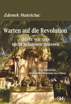Warten auf die Revolution derer wir uns nicht schämen müssen von Mateiciuc,  Zdenek