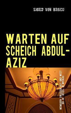 WARTEN AUF SCHEICH ABDUL-AZIZ von Broich,  Sigrid von