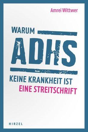 Warum ADHS keine Krankheit ist von Wittwer,  Amrei
