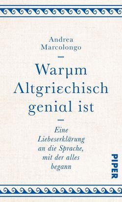 Warum Altgriechisch genial ist von Marcolongo,  Andrea, Thomsen,  Andreas