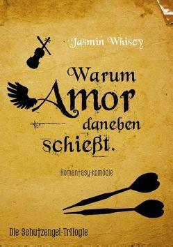 Warum Amor daneben schießt von Whiscy,  Jasmin