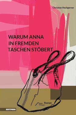 Warum Anna in fremden Taschen stöbert von Hochgerner,  Christine