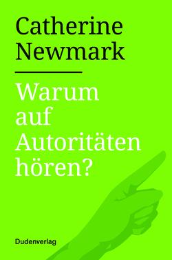 Warum auf Autoritäten hören? von Newmark,  Catherine
