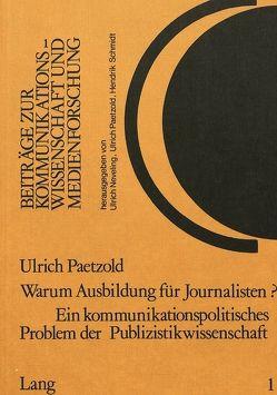 Warum Ausbildung für Journalisten? Ein kommunikationspolitisches Problem der Publizistikwissenschaft von Paetzold,  Ulrich