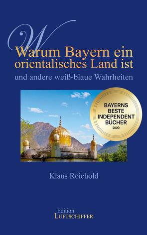 Warum Bayern ein orientalisches Land ist und andere weiß-blaue Wahrheiten von Reichold,  Klaus