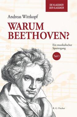 Warum Beethoven? Die Klassiker der Klassiker von Wittkopf,  Andreas