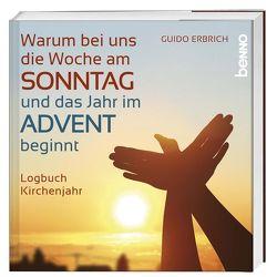 Warum bei uns die Woche am Sonntag und das Jahr im Advent beginnt von Erbrich,  Guido