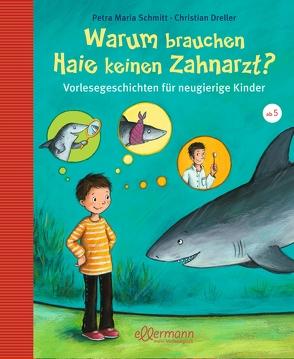 Warum brauchen Haie keinen Zahnarzt? von Dreller,  Christian, Schmitt,  Petra Maria, Vogel,  Heike