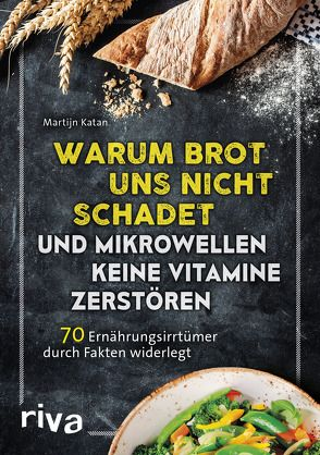 Warum Brot uns nicht schadet und Mikrowellen keine Vitamine zerstören von Katan,  Martijn
