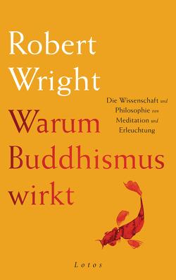 Warum Buddhismus wirkt von Schuhmacher,  Stephan, Wright,  Robert