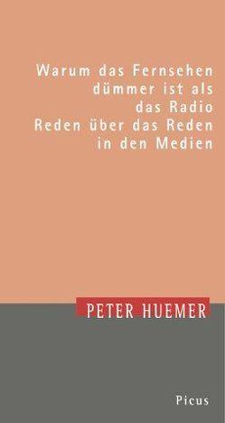 Warum das Fernsehen dümmer ist als das Radio von Huemer,  Peter, Langenbucher,  Wolfgang R