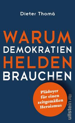 Warum Demokratien Helden brauchen. von Thomä,  Dieter