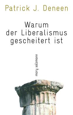 Warum der Liberalismus gescheitert ist von Deneen,  Patrick J.