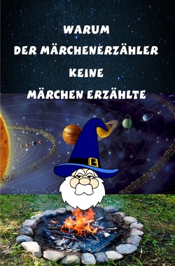 Warum der Märchenerzähler keine Märchen erzählte von Steinbacher,  Manfred