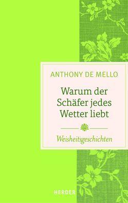 Warum der Schäfer jedes Wetter liebt von Mello,  Anthony de, Schottelius,  Ursula