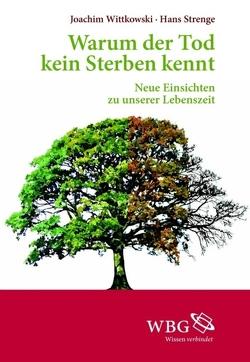 Warum der Tod kein Sterben kennt von Lenzen,  Wolfgang, Strenge,  Hans, Wittkowski,  Joachim