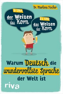 Warum Deutsch die wundervollste Sprache der Welt ist von Fischer,  Marlena