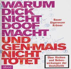 Warum dick nicht doof macht und Genmais nicht tötet von Bauer,  Thomas, Dirik,  Umut, Gigerenzer,  Gerd, Krämer,  Walter