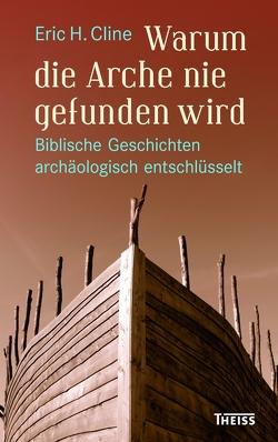 Warum die Arche nie gefunden wird von Cline,  Eric H., Sailer,  Michael