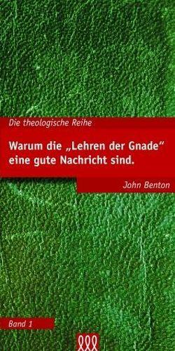 Warum die Lehren der Gnade eine gute Nachricht sind von Benton,  John