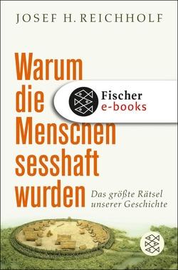 Warum die Menschen sesshaft wurden von Reichholf,  Josef H.