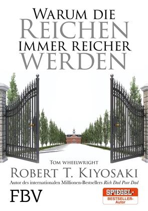 Warum die Reichen immer reicher werden von Kiyosaki,  Robert T., Wheelwright,  Tom