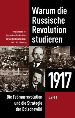 Warum die Russische Revolution studieren / Warum die Russische Revolution studieren: 1917 von Internationales Komitee der Vierten Internationale