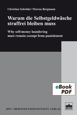 Warum die Selbstgeldwäsche straffrei bleiben muss von Bergmann,  Marcus, Schroeder,  Christian