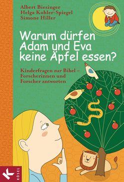 Warum dürfen Adam und Eva keine Äpfel essen? von Biesinger,  Albert, Greune,  Mascha, Hiller,  Simone, Kohler-Spiegel,  Helga