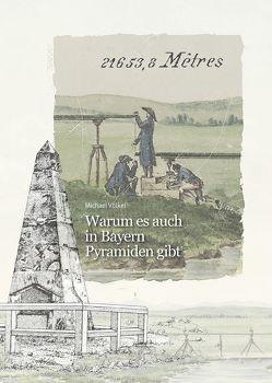 Warum es auch in Bayern Pyramiden gibt von Michael,  Völkel