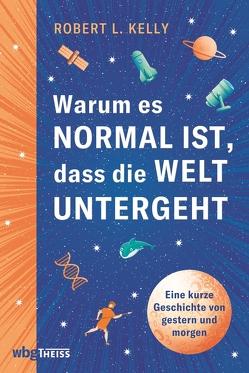 Warum es normal ist, dass die Welt untergeht von Hartz,  Cornelius, Kelly,  Robert