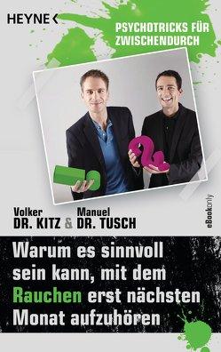 Warum es sinnvoll sein kann, mit dem Rauchen erst nächsten Monat aufzuhören von Kitz,  Volker, Tusch,  Manuel