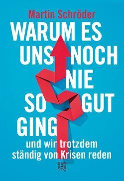 Warum es uns noch nie so gut ging und wir trotzdem ständig von Krisen reden von Schröder,  Martin
