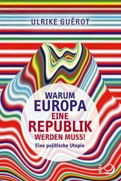Warum Europa eine Republik werden muss! von Guérot,  Ulrike