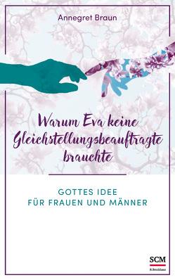 Warum Eva keine Gleichstellungsbeauftragte brauchte von Braun,  Annegret